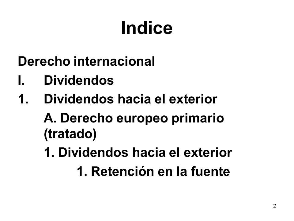 2 Indice Derecho internacional I.Dividendos 1.Dividendos hacia el exterior A. Derecho europeo primario (tratado) 1. Dividendos hacia el exterior 1. Re