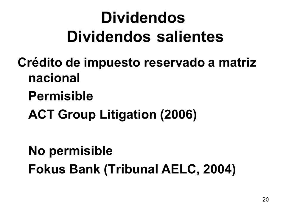 20 Dividendos Dividendos salientes Crédito de impuesto reservado a matriz nacional Permisible ACT Group Litigation (2006) No permisible Fokus Bank (Tr
