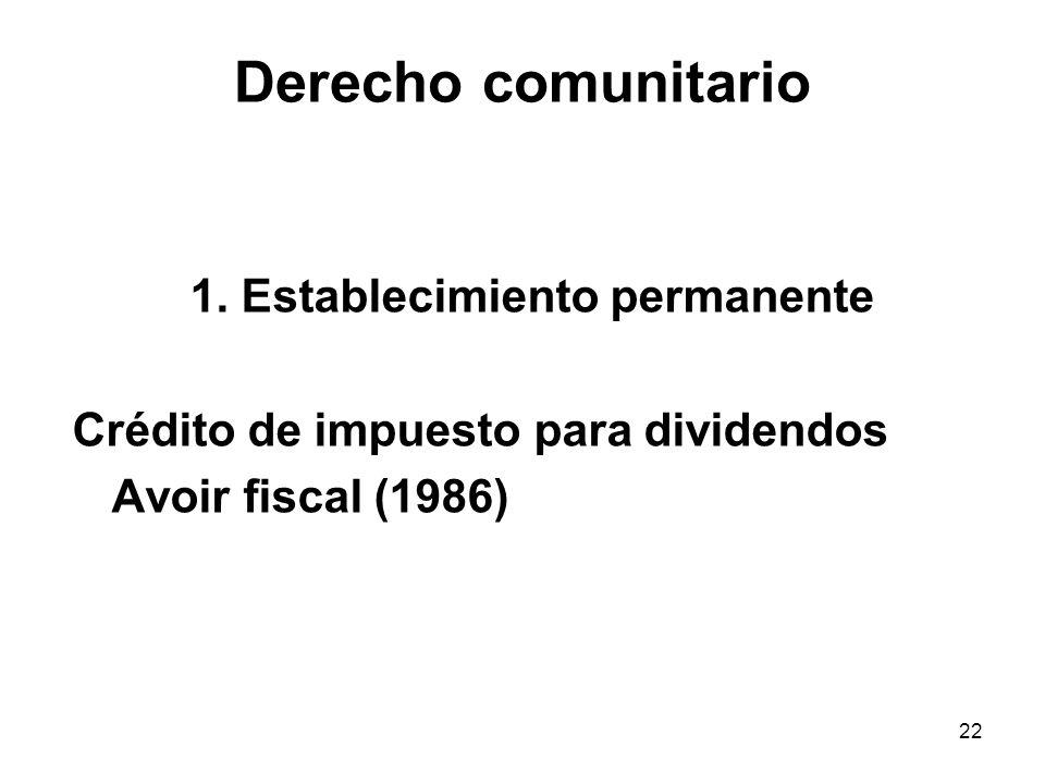 22 Derecho comunitario 1. Establecimiento permanente Crédito de impuesto para dividendos Avoir fiscal (1986)