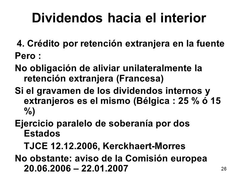26 Dividendos hacia el interior 4. Crédito por retención extranjera en la fuente Pero : No obligación de aliviar unilateralmente la retención extranje