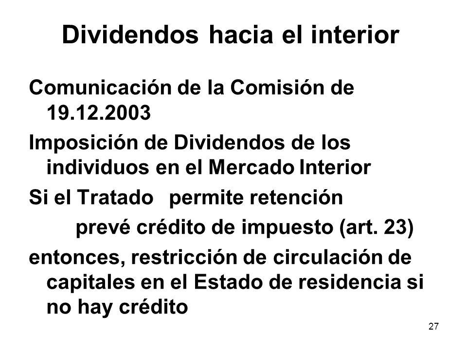 27 Dividendos hacia el interior Comunicación de la Comisión de 19.12.2003 Imposición de Dividendos de los individuos en el Mercado Interior Si el Trat