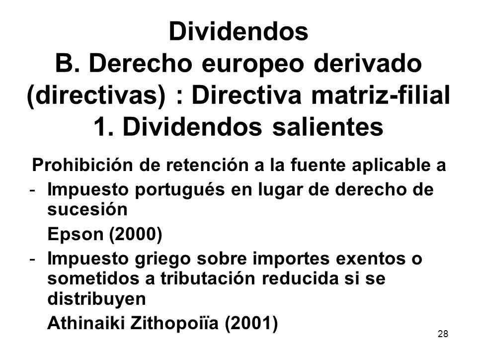 28 Dividendos B. Derecho europeo derivado (directivas) : Directiva matriz-filial 1. Dividendos salientes Prohibición de retención a la fuente aplicabl
