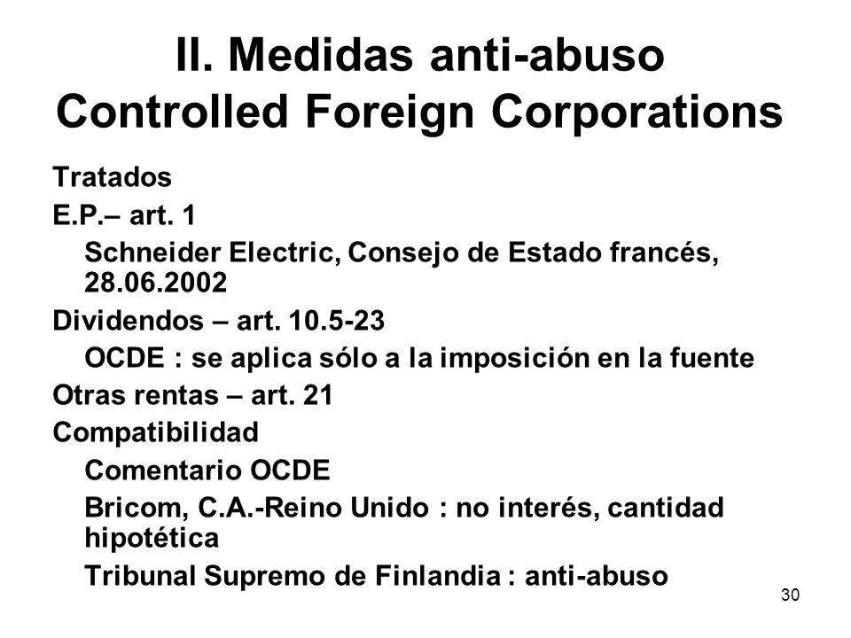 30 II. Medidas anti-abuso Controlled Foreign Corporations Tratados E.P.– art. 1 Schneider Electric, Consejo de Estado francés, 28.06.2002 Dividendos –