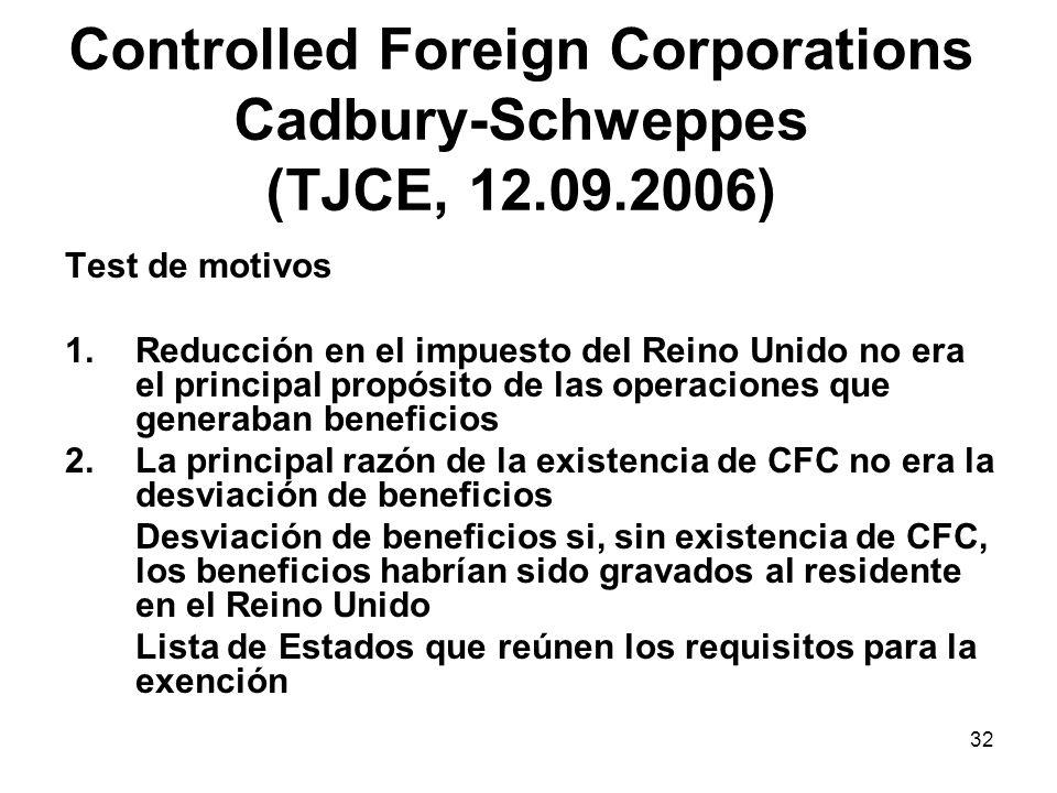 32 Controlled Foreign Corporations Cadbury-Schweppes (TJCE, 12.09.2006) Test de motivos 1.Reducción en el impuesto del Reino Unido no era el principal