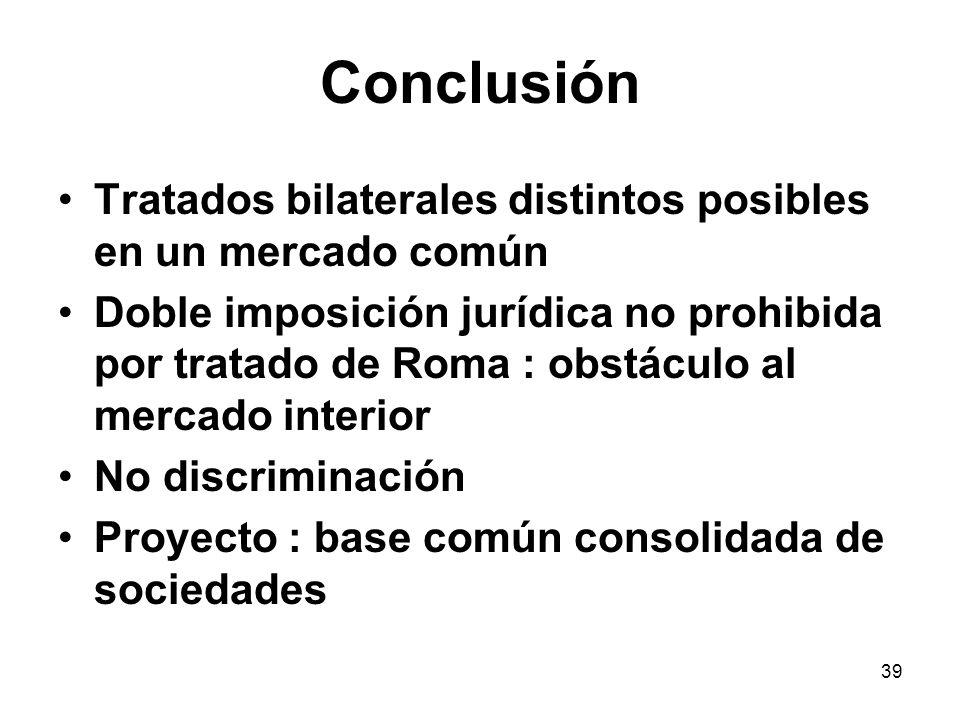 39 Conclusión Tratados bilaterales distintos posibles en un mercado común Doble imposición jurídica no prohibida por tratado de Roma : obstáculo al me