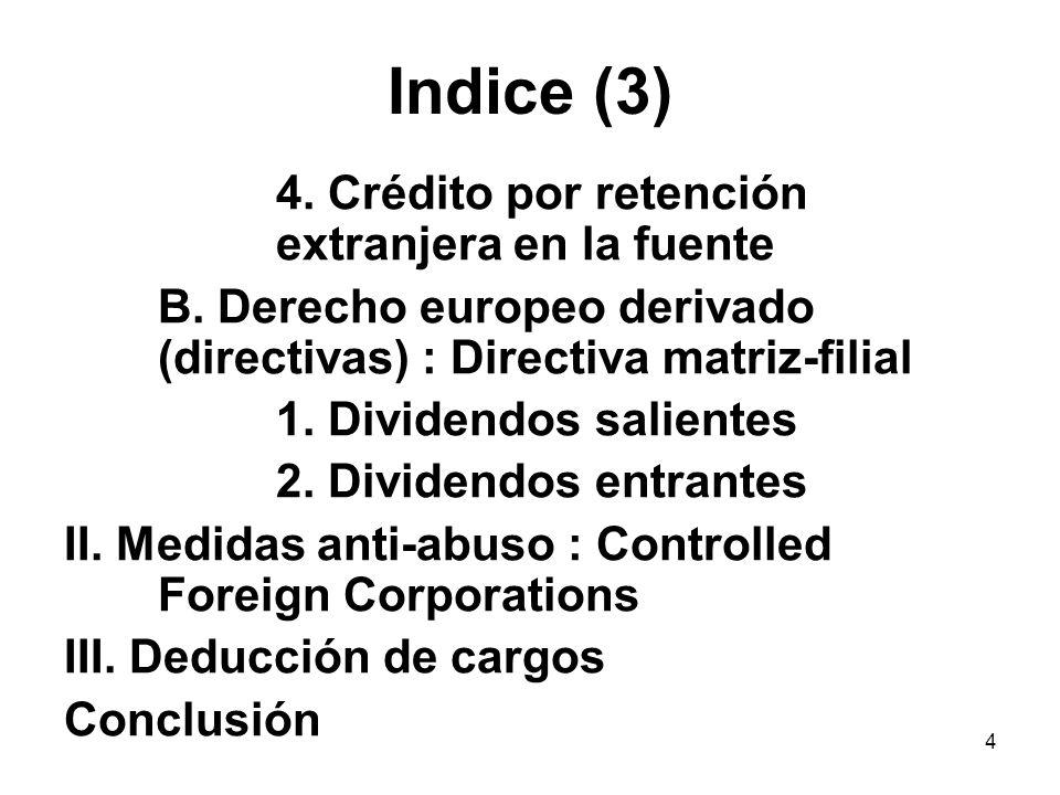 4 Indice (3) 4. Crédito por retención extranjera en la fuente B. Derecho europeo derivado (directivas) : Directiva matriz-filial 1. Dividendos salient