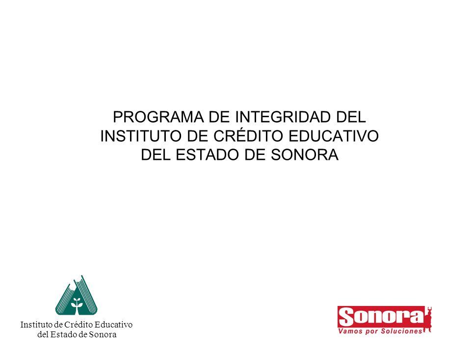 1 PROGRAMA DE INTEGRIDAD DEL INSTITUTO DE CRÉDITO EDUCATIVO DEL ESTADO DE SONORA Instituto de Crédito Educativo del Estado de Sonora