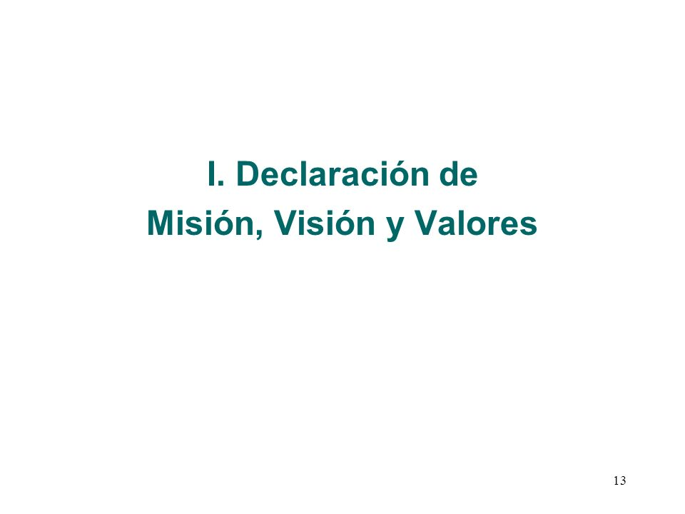 13 I. Declaración de Misión, Visión y Valores