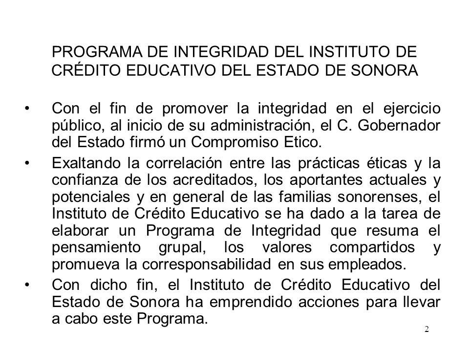 2 PROGRAMA DE INTEGRIDAD DEL INSTITUTO DE CRÉDITO EDUCATIVO DEL ESTADO DE SONORA Con el fin de promover la integridad en el ejercicio público, al inic