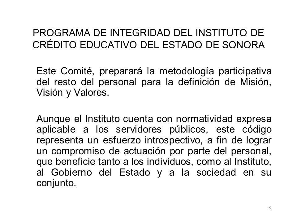 5 PROGRAMA DE INTEGRIDAD DEL INSTITUTO DE CRÉDITO EDUCATIVO DEL ESTADO DE SONORA Este Comité, preparará la metodología participativa del resto del per