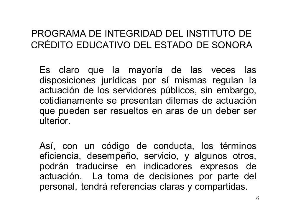 6 PROGRAMA DE INTEGRIDAD DEL INSTITUTO DE CRÉDITO EDUCATIVO DEL ESTADO DE SONORA Es claro que la mayoría de las veces las disposiciones jurídicas por
