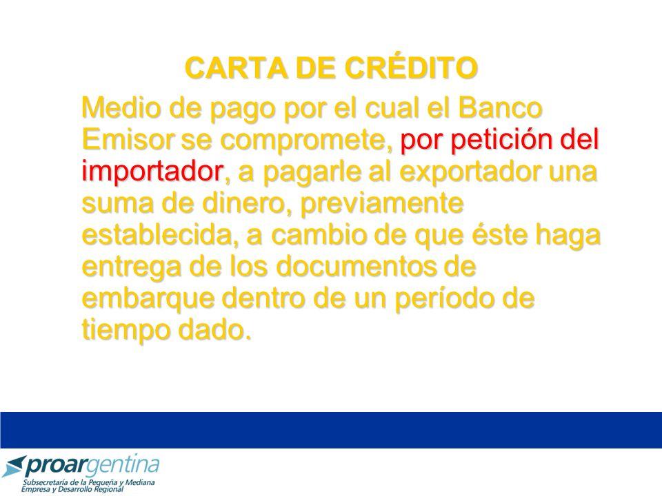 CARTA DE CRÉDITO Medio de pago por el cual el Banco Emisor se compromete, por petición del importador, a pagarle al exportador una suma de dinero, pre
