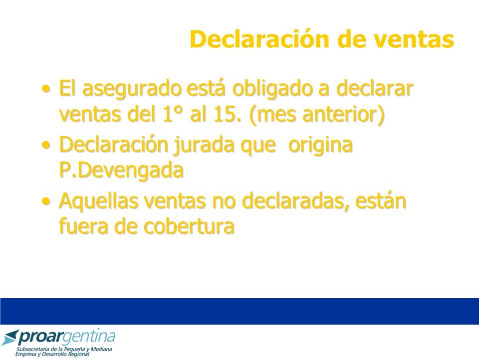 Declaración de ventas El asegurado está obligado a declarar ventas del 1° al 15. (mes anterior)El asegurado está obligado a declarar ventas del 1° al