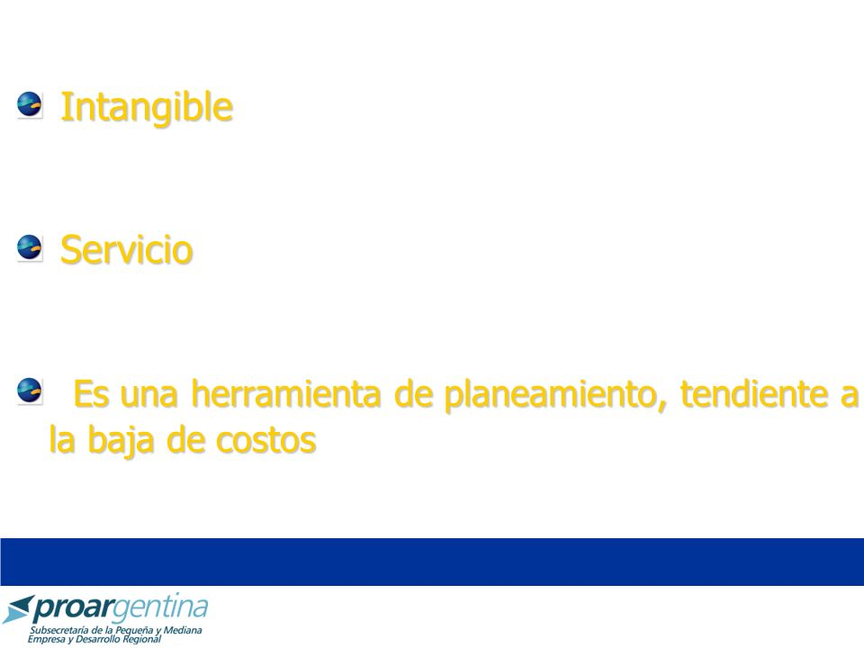 Intangible Intangible Servicio Servicio Es una herramienta de planeamiento, tendiente a la baja de costos Es una herramienta de planeamiento, tendient