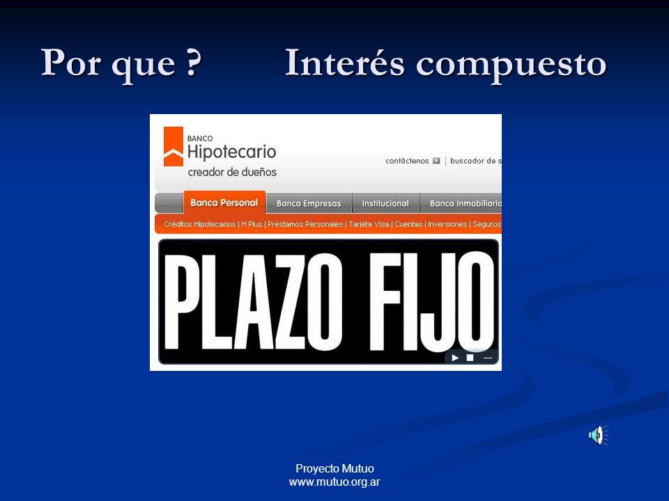 Proyecto Mutuo www.mutuo.org.ar Por que ? Interés compuesto