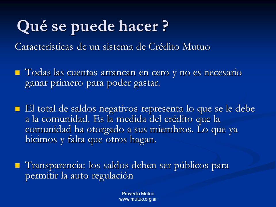 Proyecto Mutuo www.mutuo.org.ar Características de un sistema de Crédito Mutuo Todas las cuentas arrancan en cero y no es necesario ganar primero para poder gastar.