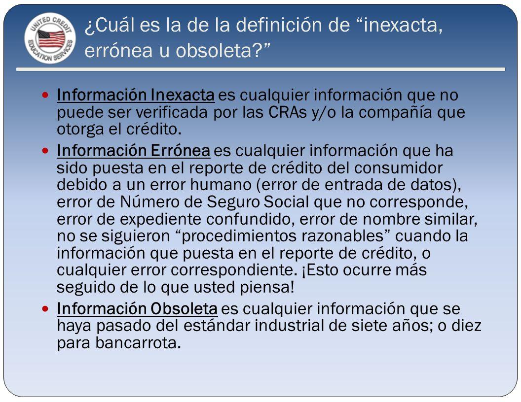¿Cuál es la de la definición de inexacta, errónea u obsoleta? Información Inexacta es cualquier información que no puede ser verificada por las CRAs y