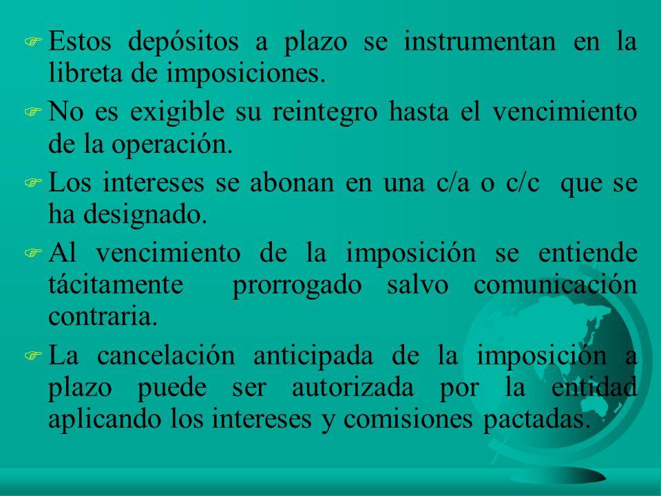 F Estos depósitos a plazo se instrumentan en la libreta de imposiciones.