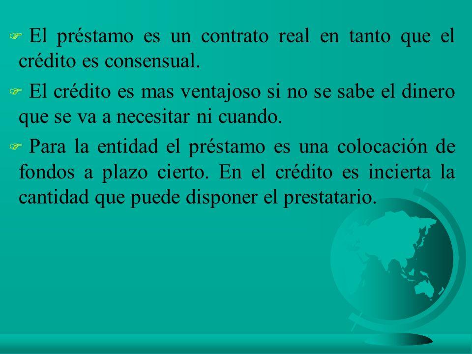 F El préstamo es un contrato real en tanto que el crédito es consensual.
