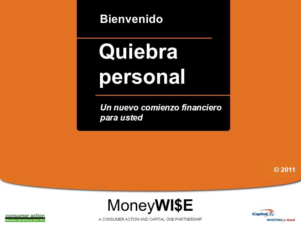 a Quiebra personal Bienvenido MoneyWI$E A CONSUMER ACTION AND CAPITAL ONE PARTNERSHIP Un nuevo comienzo financiero para usted © 2011