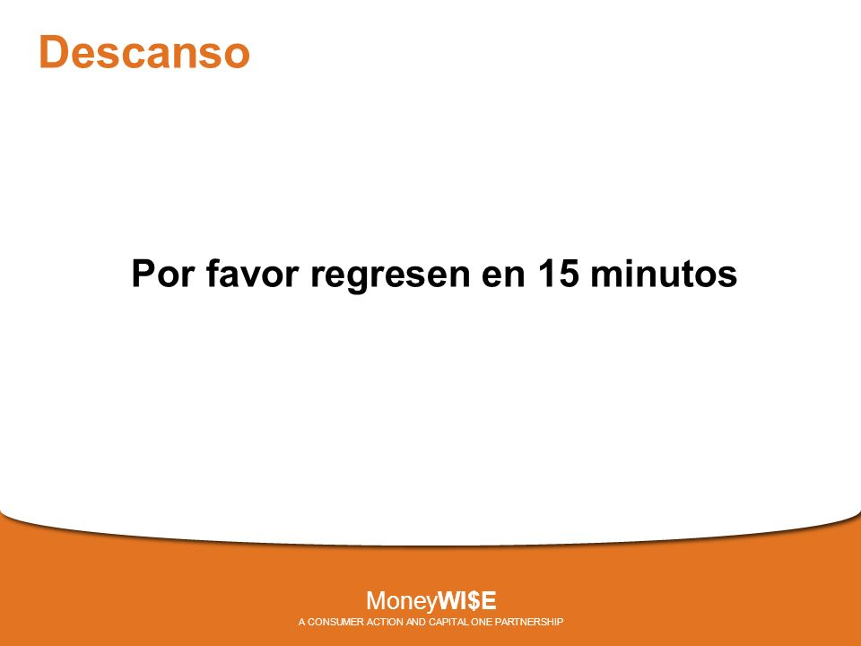 Descanso Por favor regresen en 15 minutos MoneyWI$E A CONSUMER ACTION AND CAPITAL ONE PARTNERSHIP
