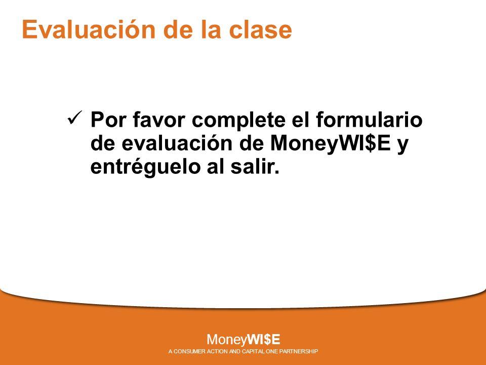 Evaluación de la clase Por favor complete el formulario de evaluación de MoneyWI$E y entréguelo al salir.