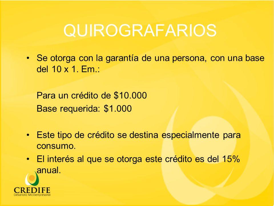 QUIROGRAFARIOS Se otorga con la garantía de una persona, con una base del 10 x 1.