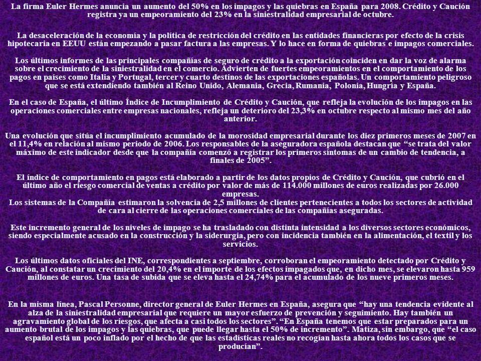 La firma Euler Hermes anuncia un aumento del 50% en los impagos y las quiebras en España para 2008. Crédito y Caución registra ya un empeoramiento del