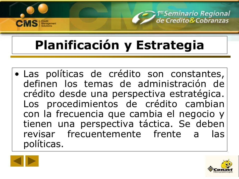 Planificación y Estrategia Las políticas de crédito son constantes, definen los temas de administración de crédito desde una perspectiva estratégica.