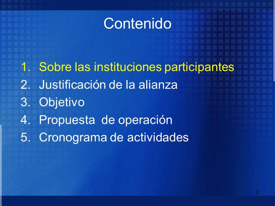 2 1.Sobre las instituciones participantes 2.Justificación de la alianza 3.Objetivo 4.Propuesta de operación 5.Cronograma de actividades Contenido