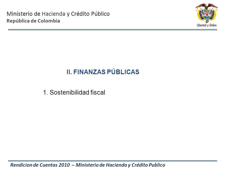 Ministerio de Hacienda y Crédito Público República de Colombia Rendicion de Cuentas 2010 – Ministerio de Hacienda y Crédito Publico II. FINANZAS PÚBLI