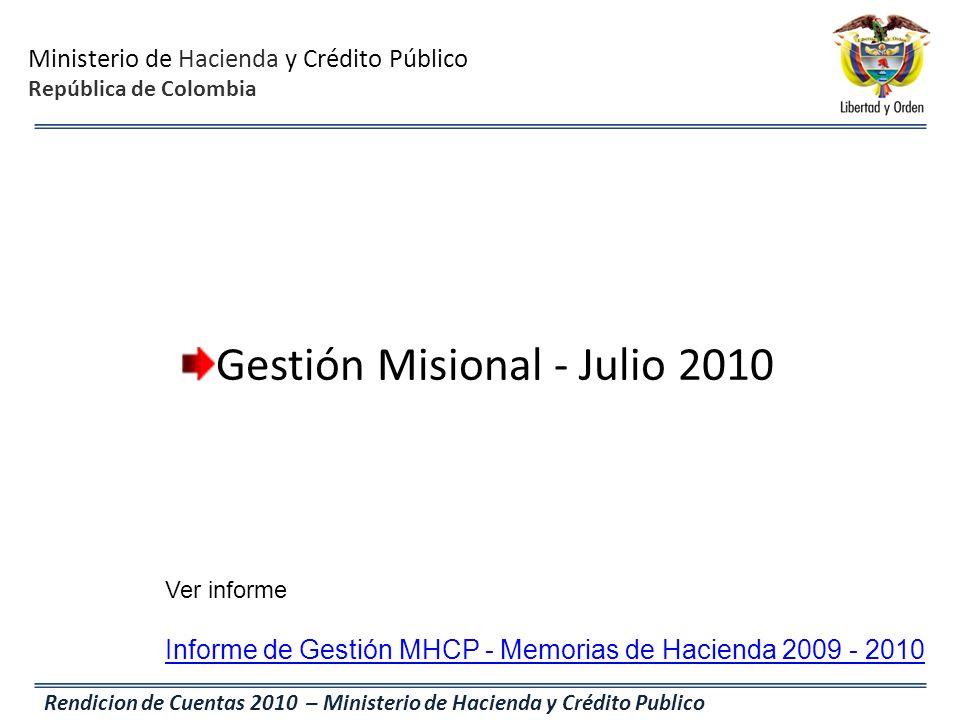 Ministerio de Hacienda y Crédito Público República de Colombia Rendicion de Cuentas 2010 – Ministerio de Hacienda y Crédito Publico Gestión Misional -