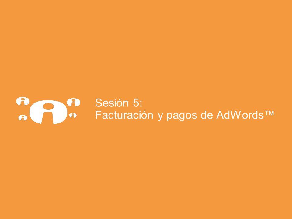 Sesión 5: Facturación y pagos de AdWords