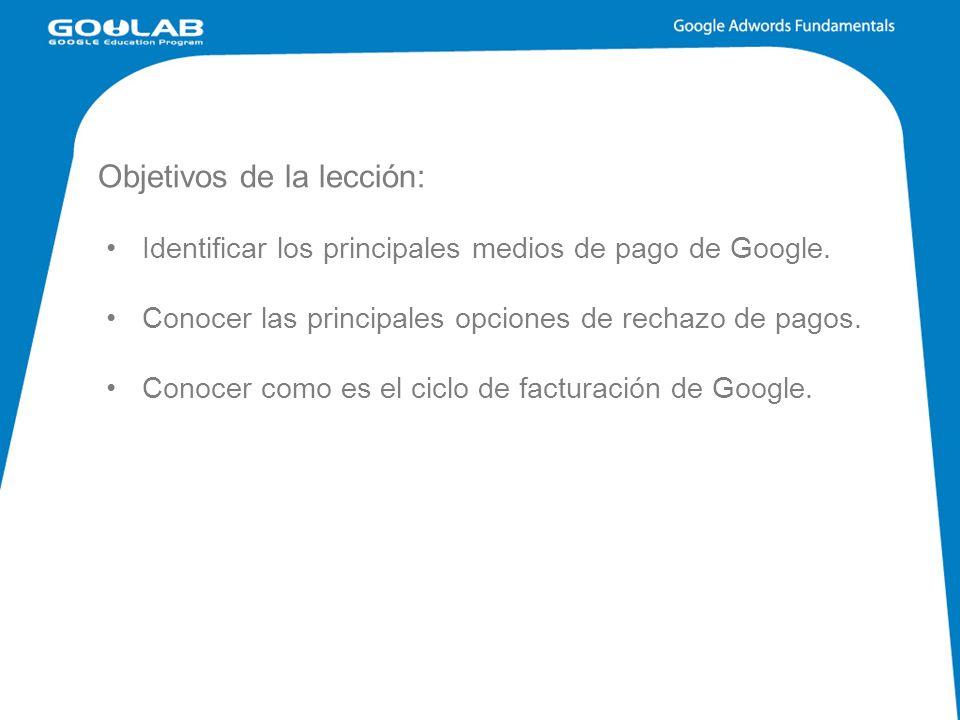 Objetivos de la lección: Identificar los principales medios de pago de Google.