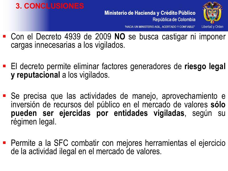 Ministerio de Hacienda y Crédito Público República de Colombia HACIA UN MINISTERIO AGIL, ACERTADO Y CONFIABLE Con el Decreto 4939 de 2009 NO se busca castigar ni imponer cargas innecesarias a los vigilados.