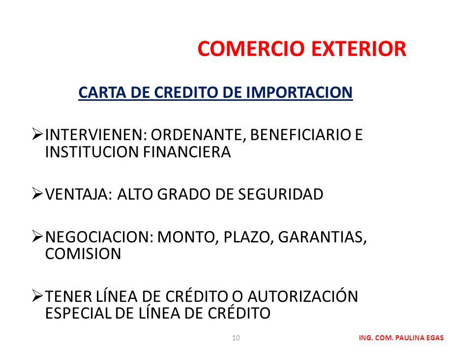 COMERCIO EXTERIOR ING. COM. PAULINA EGAS CARTA DE CREDITO DE IMPORTACION INTERVIENEN: ORDENANTE, BENEFICIARIO E INSTITUCION FINANCIERA VENTAJA: ALTO G