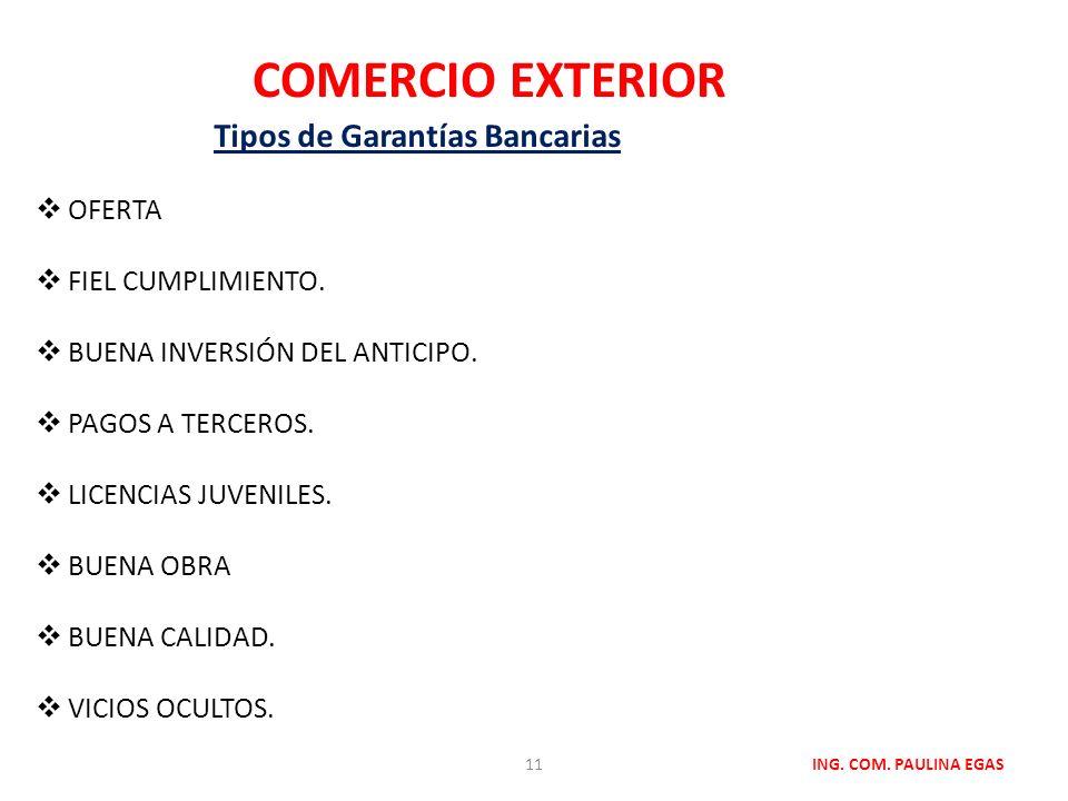 COMERCIO EXTERIOR ING. COM. PAULINA EGAS Tipos de Garantías Bancarias OFERTA FIEL CUMPLIMIENTO. BUENA INVERSIÓN DEL ANTICIPO. PAGOS A TERCEROS. LICENC