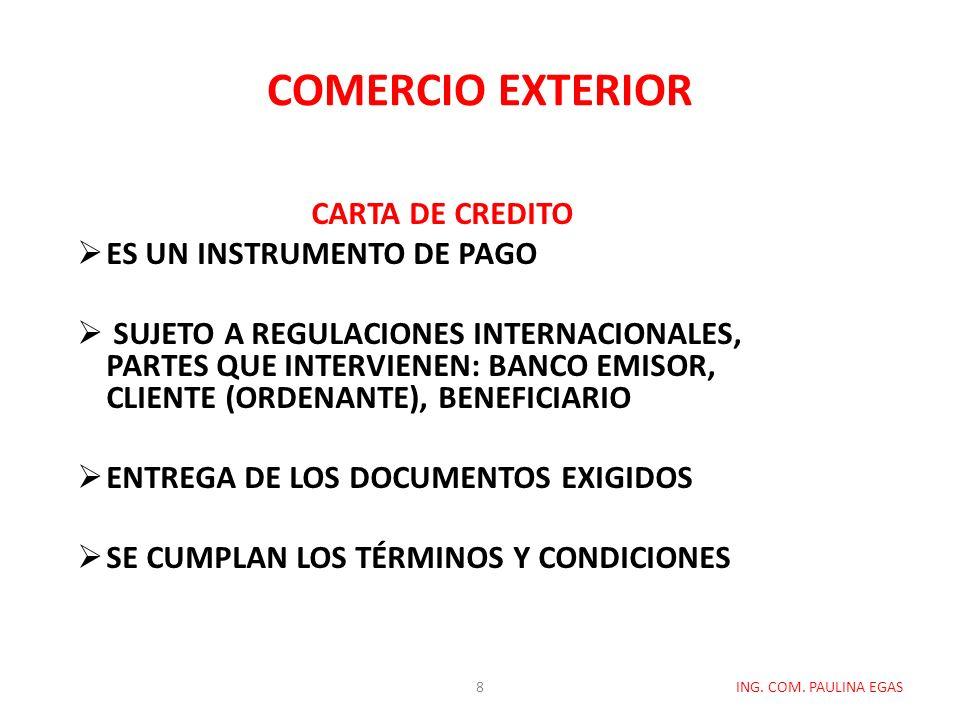 COMERCIO EXTERIOR ING. COM. PAULINA EGAS CARTA DE CREDITO ES UN INSTRUMENTO DE PAGO SUJETO A REGULACIONES INTERNACIONALES, PARTES QUE INTERVIENEN: BAN