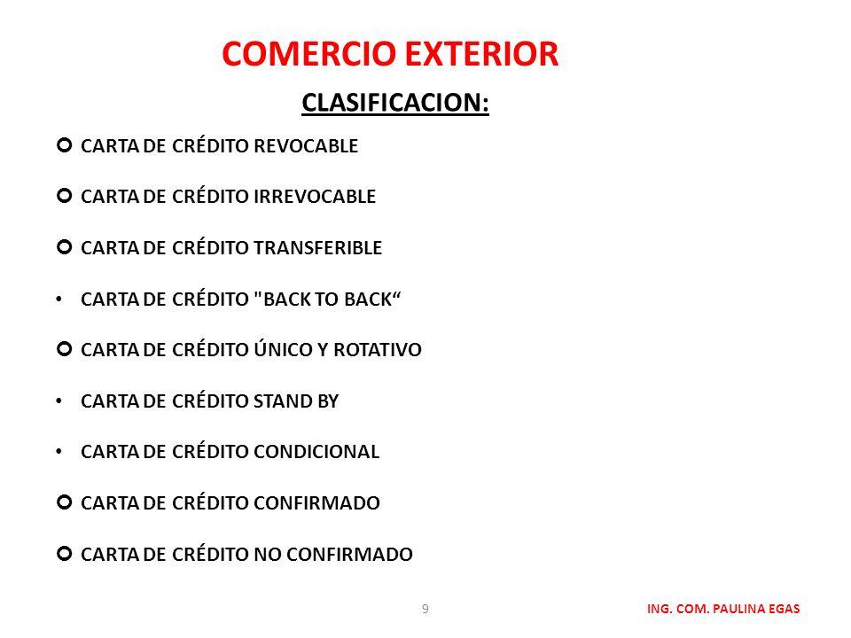 COMERCIO EXTERIOR ING. COM. PAULINA EGAS CLASIFICACION: CARTA DE CRÉDITO REVOCABLE CARTA DE CRÉDITO IRREVOCABLE CARTA DE CRÉDITO TRANSFERIBLE CARTA DE