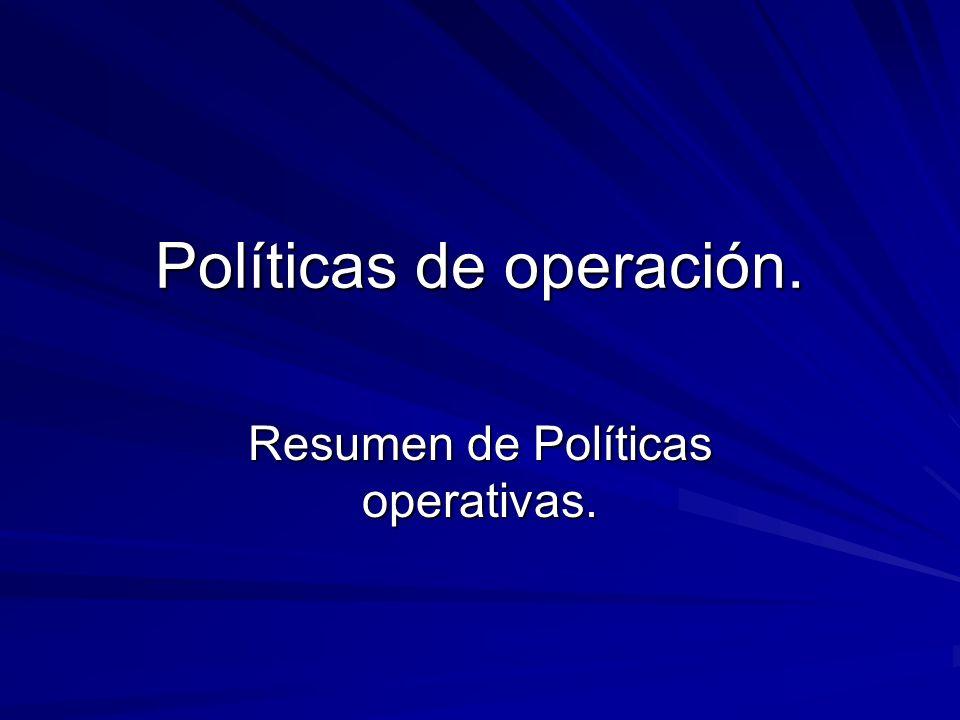 Políticas de operación. Resumen de Políticas operativas.