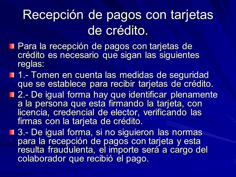 Recepción de pagos con tarjetas de crédito. Para la recepción de pagos con tarjetas de crédito es necesario que sigan las siguientes reglas: 1.- Tomen
