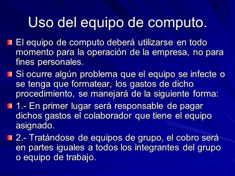 Uso del equipo de computo. El equipo de computo deberá utilizarse en todo momento para la operación de la empresa, no para fines personales. Si ocurre