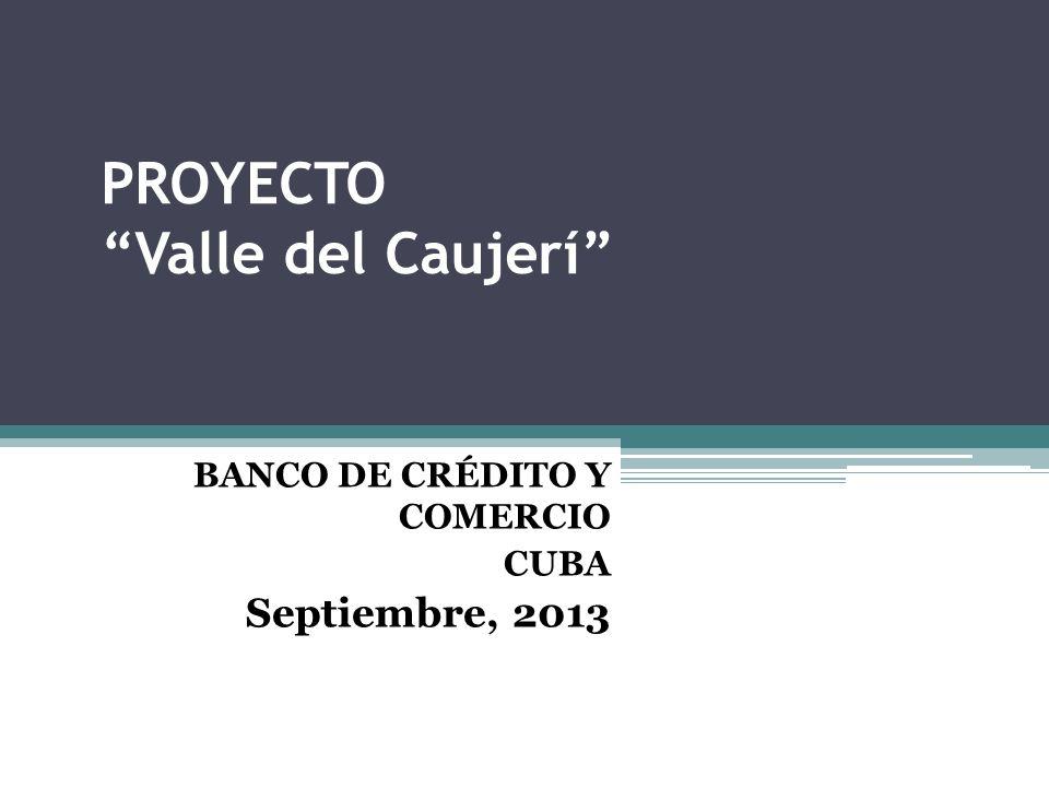 PROYECTO Valle del Caujerí BANCO DE CRÉDITO Y COMERCIO CUBA Septiembre, 2013