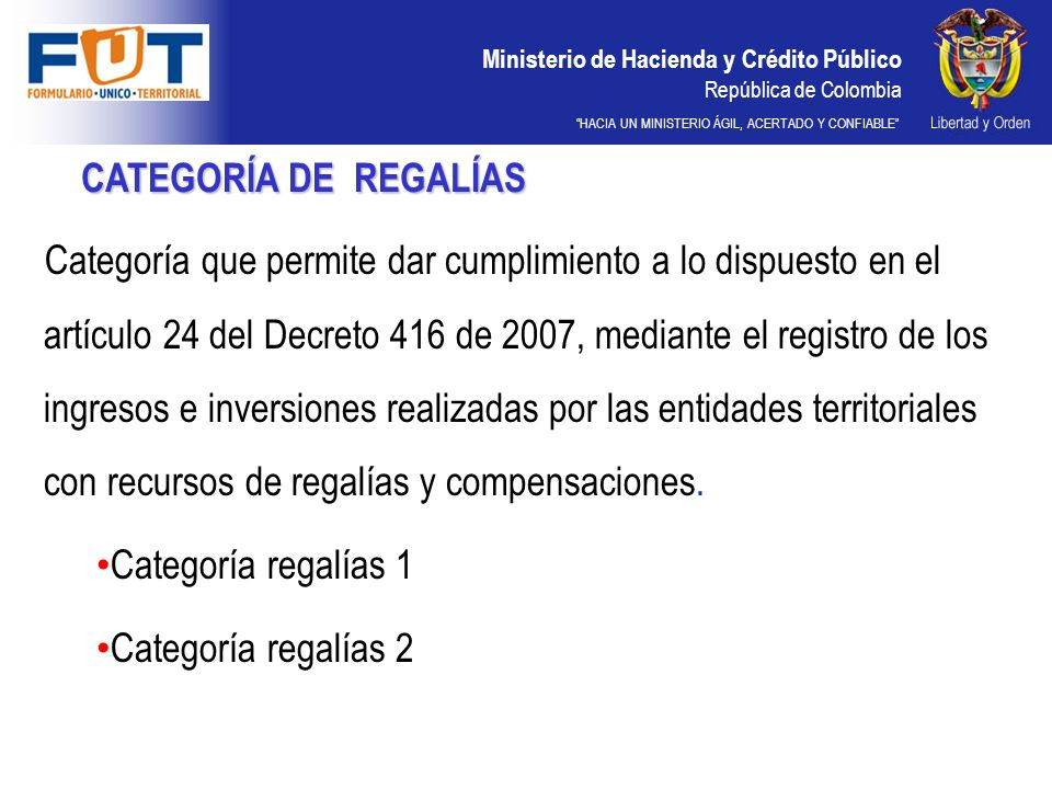 Ministerio de Hacienda y Crédito Público República de Colombia HACIA UN MINISTERIO ÁGIL, ACERTADO Y CONFIABLE CATEGORÍA DE REGALÍAS Categoría que perm