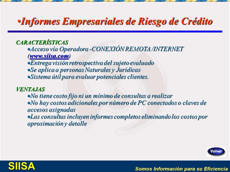 Somos Información para su Eficiencia SIISA Informes Empresariales de Riesgo de CréditoInformes Empresariales de Riesgo de Crédito CARACTERÍSTICAS Acce
