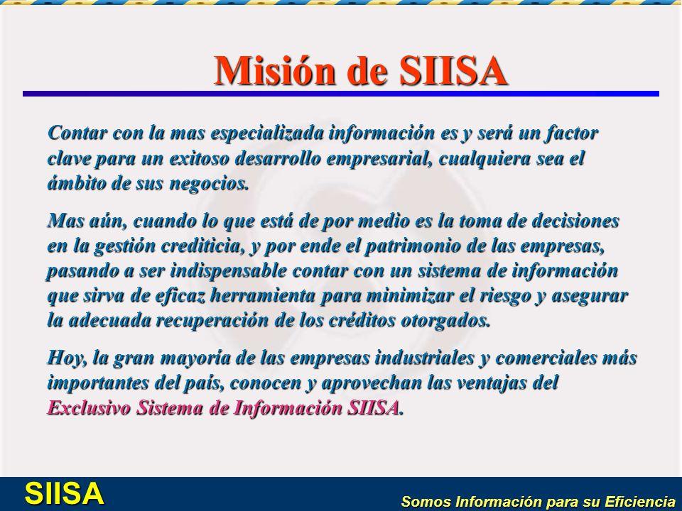Somos Información para su Eficiencia SIISA Contar con la mas especializada información es y será un factor clave para un exitoso desarrollo empresaria