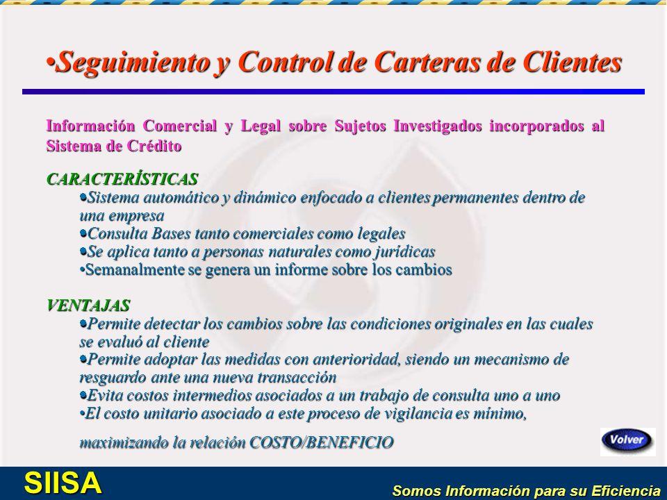 Somos Información para su Eficiencia SIISA Informes Empresariales de Riesgo de CréditoInformes Empresariales de Riesgo de Crédito CARACTERÍSTICAS Acceso vía Operadora -CONEXIÓN REMOTA /INTERNET (www.siisa.com) Acceso vía Operadora -CONEXIÓN REMOTA /INTERNET (www.siisa.com) Entrega visión retrospectiva del sujeto evaluado Entrega visión retrospectiva del sujeto evaluado Se aplica a personas Naturales y Jurídicas Se aplica a personas Naturales y Jurídicas Sistema útil para evaluar potenciales clientes.
