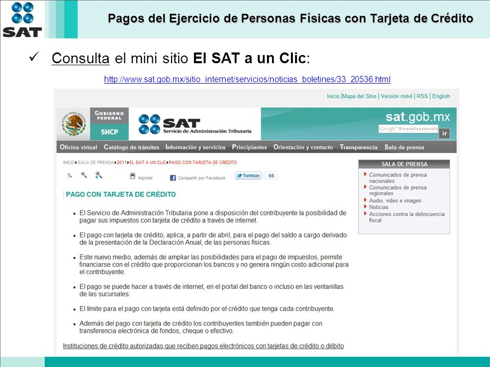 Consulta el mini sitio El SAT a un Clic: http://www.sat.gob.mx/sitio_internet/servicios/noticias_boletines/33_20536.html Pagos del Ejercicio de Personas Físicas con Tarjeta de Crédito
