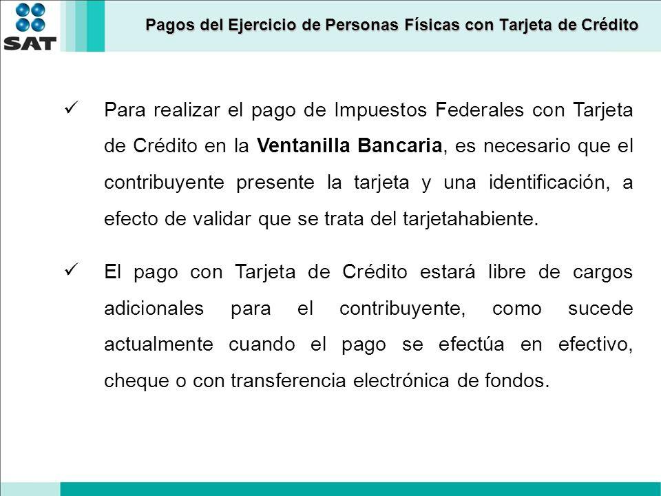Pagos del Ejercicio de Personas Físicas con Tarjeta de Crédito Para realizar el pago de Impuestos Federales con Tarjeta de Crédito en la Ventanilla Ba
