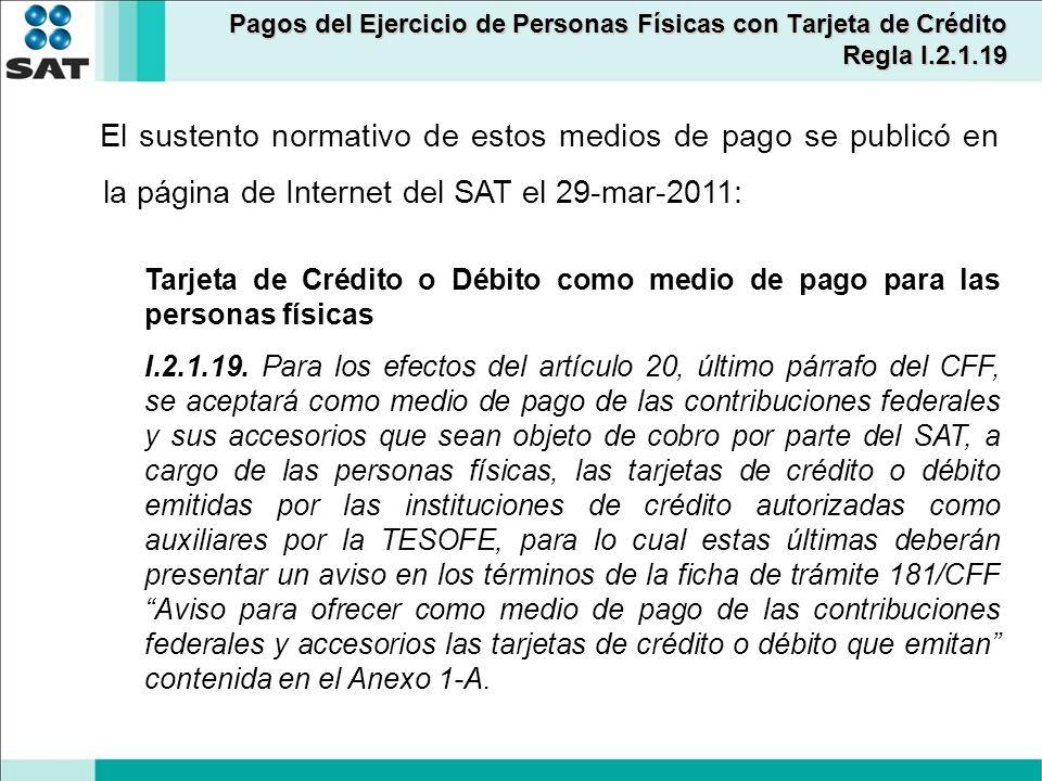 Pagos del Ejercicio de Personas Físicas con Tarjeta de Crédito Regla I.2.1.19 El sustento normativo de estos medios de pago se publicó en la página de